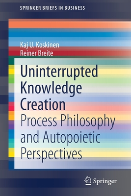 Uninterrupted Knowledge Creation: Process Philosophy and Autopoietic Perspectives