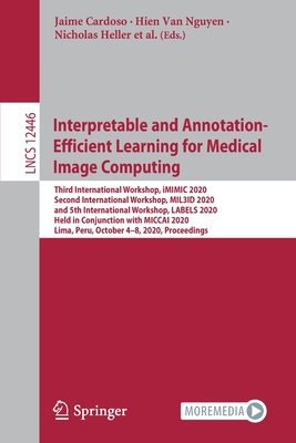 Interpretable and Annotation-Efficient Learning for Medical Image Computing: Third International Workshop, IMIMIC 2020, Second International Workshop,-cover
