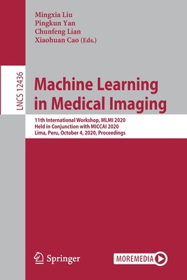 Machine Learning in Medical Imaging: 11th International Workshop, MLMI 2020, Held in Conjunction with Miccai 2020, Lima, Peru, October 4, 2020, Procee-cover