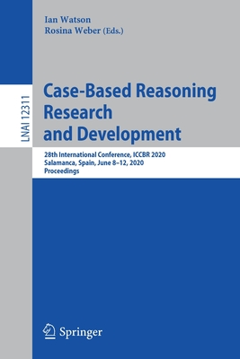 Case-Based Reasoning Research and Development: 28th International Conference, Iccbr 2020, Salamanca, Spain, June 8-12, 2020, Proceedings-cover