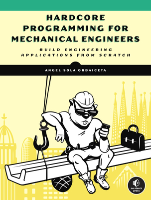 Hardcore Programming for Mechanical Engineers: Build Engineering Applications from Scratch-cover