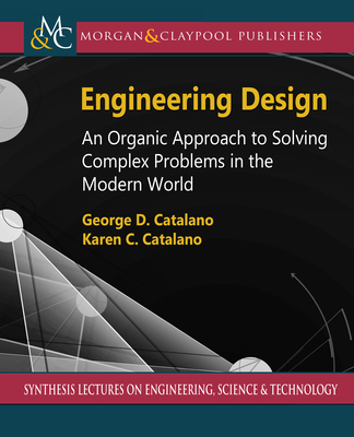 Engineering Design: An Organic Approach to Solving Complex Problems in the Modern World-cover