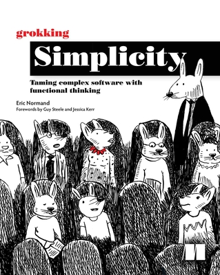 Grokking Simplicity: Taming Complex Software with Functional Thinking