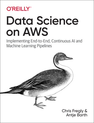 Data Science on AWS: Implementing End-To-End, Continuous AI and Machine Learning Pipelines-cover