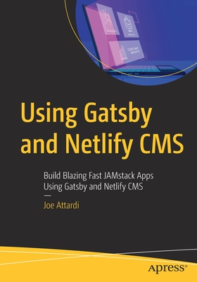 Using Gatsby and Netlify CMS: Build Blazing Fast Jamstack Apps Using Gatsby and Netlify CMS-cover