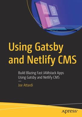 Using Gatsby and Netlify CMS: Build Blazing Fast Jamstack Apps Using Gatsby and Netlify CMS