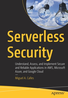 Serverless Security: Understand, Assess, and Implement Secure and Reliable Applications in Aws, Microsoft Azure, and Google Cloud-cover