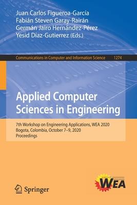 Applied Computer Sciences in Engineering: 7th Workshop on Engineering Applications, Wea 2020, Bogota, Colombia, October 7-9, 2020, Proceedings