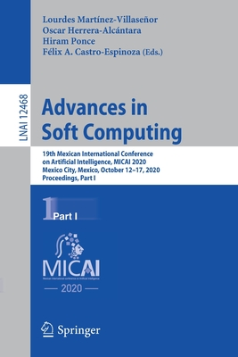 Advances in Soft Computing: 19th Mexican International Conference on Artificial Intelligence, Micai 2020, Mexico City, Mexico, October 12-17, 2020-cover