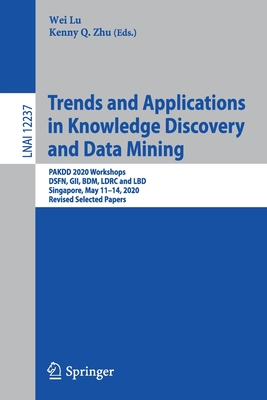 Trends and Applications in Knowledge Discovery and Data Mining: Pakdd 2020 Workshops, Dsfn, Gii, Bdm, Ldrc and Lbd, Singapore, May 11-14, 2020, Revise-cover