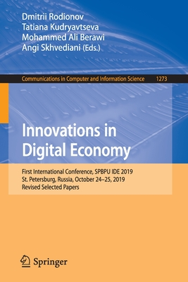 Innovations in Digital Economy: First International Conference, Spbpu Ide 2019, St. Petersburg, Russia, October 24-25, 2019, Revised Selected Papers-cover