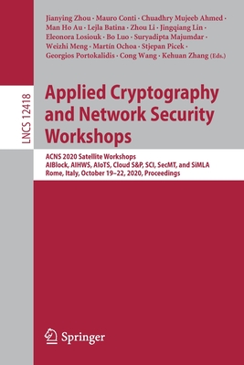Applied Cryptography and Network Security Workshops: Acns 2020 Satellite Workshops, Aiblock, Aihws, Aiots, Cloud S&p, Sci, Secmt, and Simla, Rome, Ita-cover