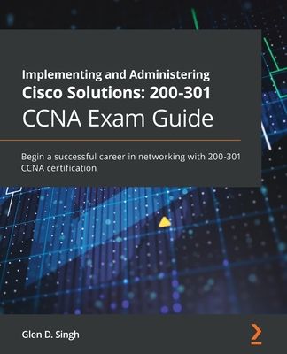 Implementing and Administering Cisco Solutions: 200-301 CCNA Exam Guide: 200-301 CCNA Exam Guide: CCNA 200-301 Exam Guide-cover
