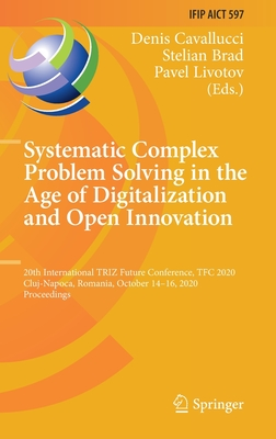 Systematic Complex Problem Solving in the Age of Digitalization and Open Innovation: 20th International Triz Future Conference, Tfc 2020, Cluj-Napoca,-cover
