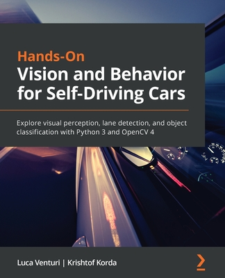 Hands-On Vision and Behavior for Self-Driving Cars: Explore visual perception, lane detection, and object classification with Python 3 and OpenCV 4-cover