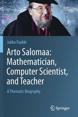 Arto Salomaa: Mathematician, Computer Scientist, and Teacher: A Thematic Biography