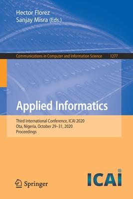 Applied Informatics: Third International Conference, Icai 2020, Ota, Nigeria, October 29-31, 2020, Proceedings-cover