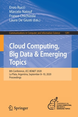 Cloud Computing, Big Data & Emerging Topics: 8th Conference, Jcc-Bd&et 2020, La Plata, Argentina, September 8-10, 2020, Proceedings-cover
