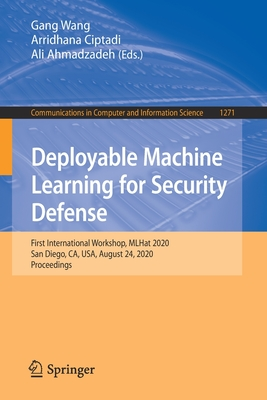 Deployable Machine Learning for Security Defense: First International Workshop, Mlhat 2020, San Diego, Ca, Usa, August 24, 2020, Proceedings-cover