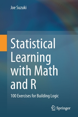 Statistical Learning with Math and R: 100 Exercises for Building Logic-cover