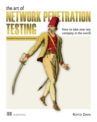 The Art of Network Penetration Testing: How to Take Over Any Company in the World-cover