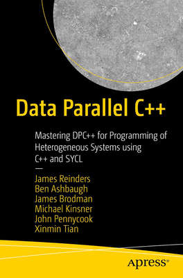 Data Parallel C++: Mastering DPC++ for Programming of Heterogeneous Systems using C++ and SYCL-cover