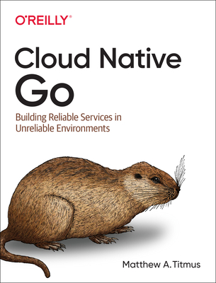 Cloud Native Go: Building Reliable Services in Unreliable Environments-cover