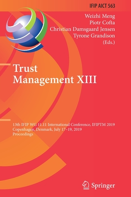 Trust Management XIII: 13th Ifip Wg 11.11 International Conference, Ifiptm 2019, Copenhagen, Denmark, July 17-19, 2019, Proceedings-cover