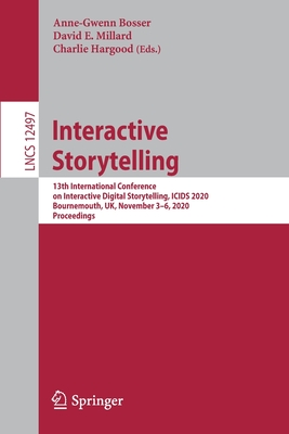 Interactive Storytelling: 13th International Conference on Interactive Digital Storytelling, Icids 2020, Bournemouth, Uk, November 3-6, 2020, Pr-cover