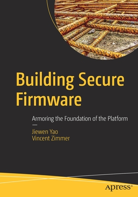 Building Secure Firmware: Armoring the Foundation of the Platform-cover
