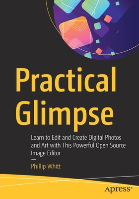 Practical Glimpse: Learn to Edit and Create Digital Photos and Art with This Powerful Open Source Image Editor-cover