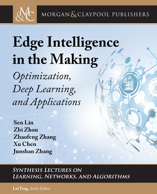 Edge Intelligence in the Making: Optimization, Deep Learning, and Applications-cover