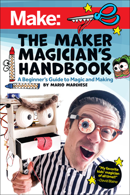 The Maker Magician's Handbook: A Beginner's Guide to Magic + Making-cover