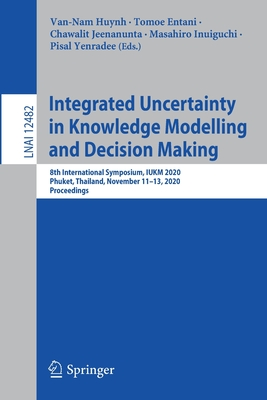 Integrated Uncertainty in Knowledge Modelling and Decision Making: 8th International Symposium, Iukm 2020, Phuket, Thailand, November 11-13, 2020, Pro-cover