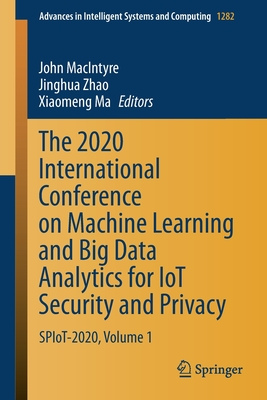 The 2020 International Conference on Machine Learning and Big Data Analytics for Iot Security and Privacy: Spiot-2020, Volume 1-cover