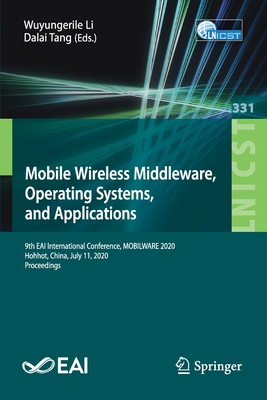 Mobile Wireless Middleware, Operating Systems and Applications: 9th Eai International Conference, Mobilware 2020, Hohhot, China, July 11, 2020, Procee