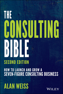 The Consulting Bible: How to Launch and Grow a Seven-Figure Consulting Business-cover