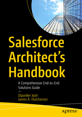 Salesforce Architect's Handbook: A Comprehensive End-To-End Solutions Guide-cover