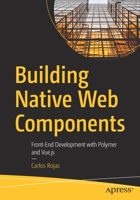 Building Native Web Components: Front-End Development with Polymer and Vue.Js-cover