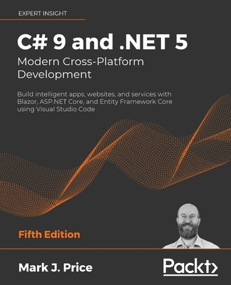 C# 9 and .NET 5 - Modern Cross-Platform Development - Fifth Edition: Build intelligent apps, websites, and services with Blazor, ASP.NET Core, and Ent-cover