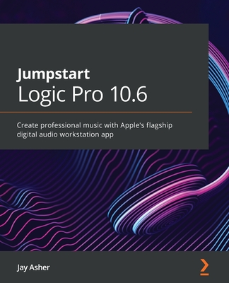 Jumpstart Logic Pro X 10.5: Create professional music with Apple's flagship digital audio workstation app-cover