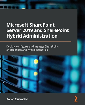 Microsoft SharePoint Server 2019 and SharePoint Hybrid Administration: Manage your Microsoft 365 workloads between SharePoint Server and SharePoint On-cover