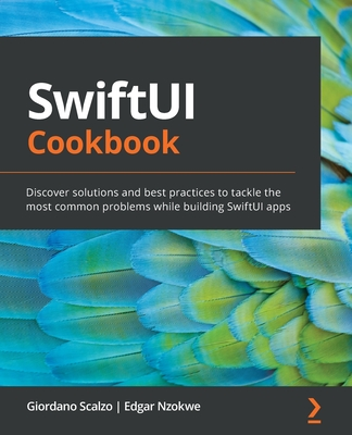 SwiftUI Cookbook: Discover solutions and best practices to tackle the most common problems while building SwiftUI apps-cover