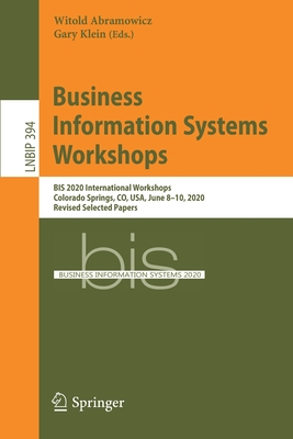 Business Information Systems Workshops: Bis 2020 International Workshops, Colorado Springs, Co, Usa, June 8-10, 2020, Revised Selected Papers