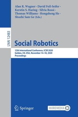 Social Robotics: 12th International Conference, Icsr 2020, Golden, Co, Usa, November 14-18, 2020, Proceedings