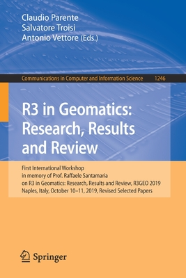 R3 in Geomatics: Research, Results and Review: First International Workshop in Memory of Prof. Raffaele Santamaria on R3 in Geomatics: Research, Resul