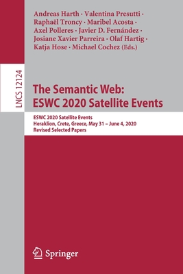 The Semantic Web: Eswc 2020 Satellite Events: Eswc 2020 Satellite Events, Heraklion, Crete, Greece, May 31 - June 4, 2020, Revised Selected Papers-cover
