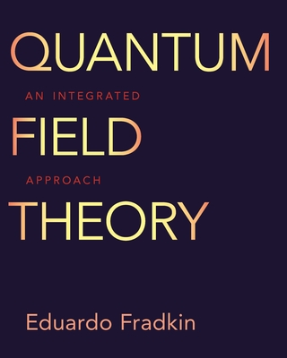 Quantum Field Theory: An Integrated Approach (Hardcover)-cover