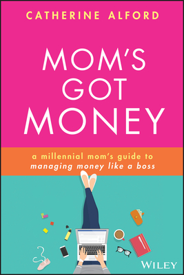Mom's Got Money: A Millennial Mom's Guide to Managing Money Like a Boss-cover