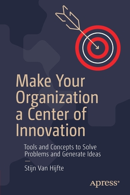 Make Your Organization a Center of Innovation: Tools and Concepts to Solve Problems and Generate Ideas-cover